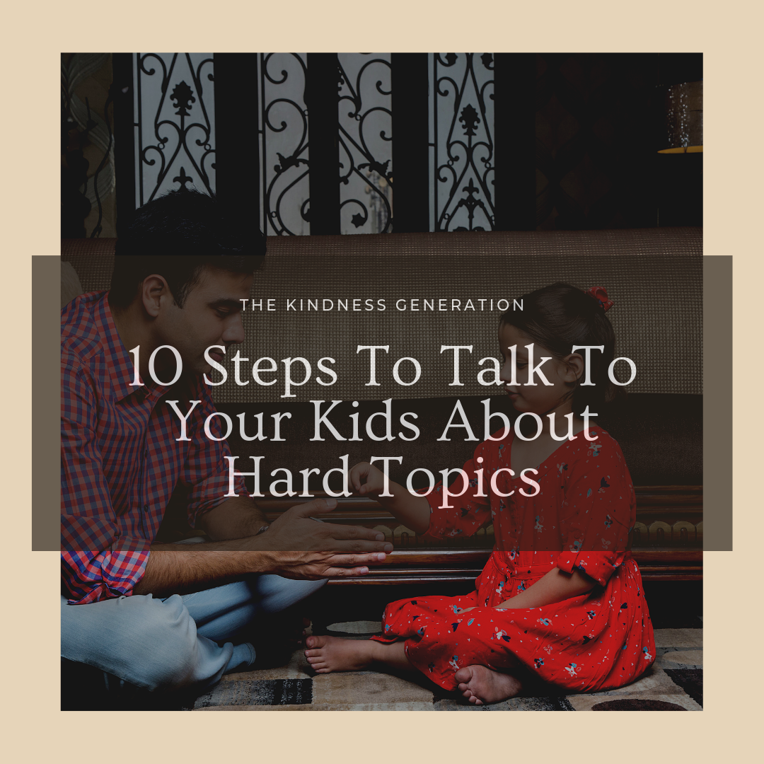 10 Steps To Talk To Your Kids About Hard Topics.png
