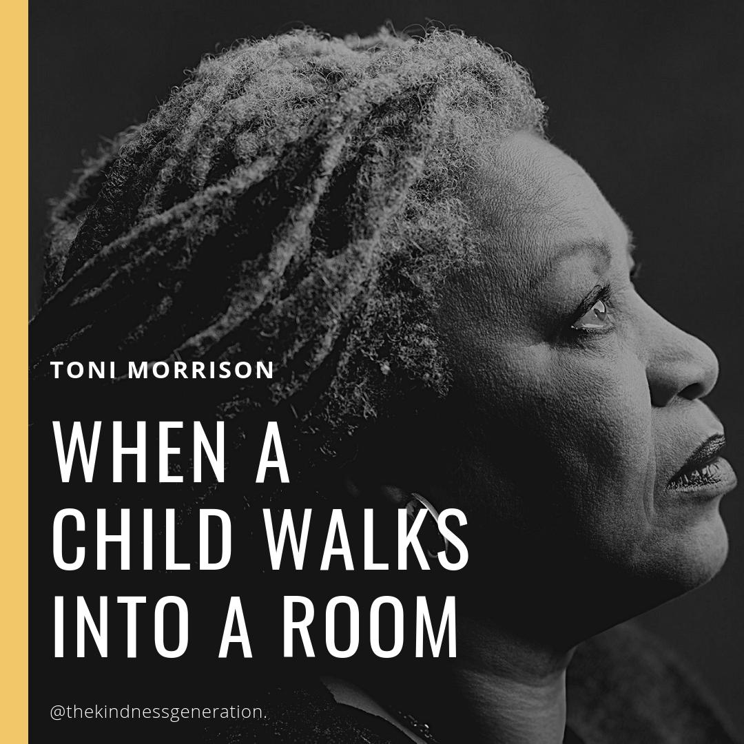 Toni morrison child walks in a room raising kind kids