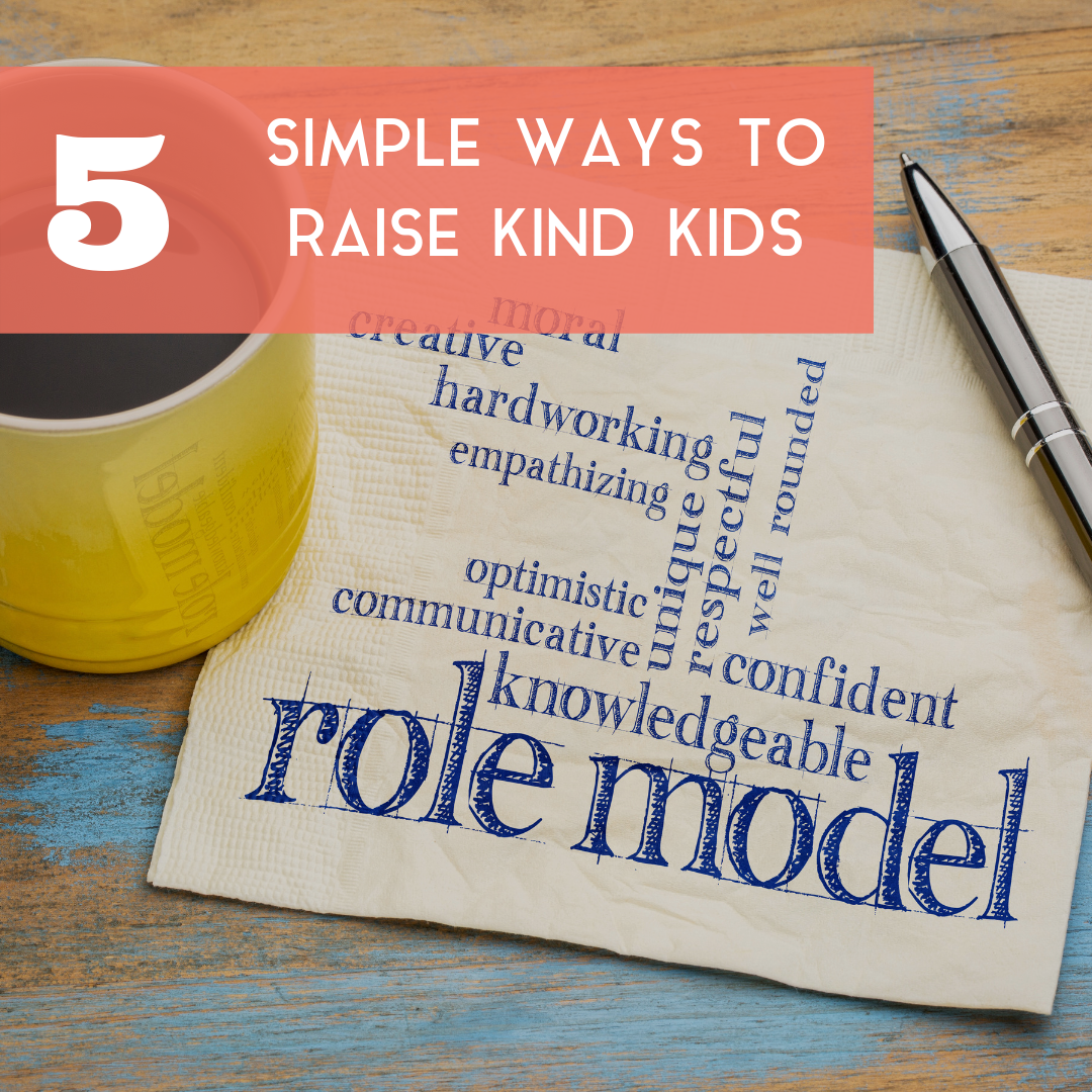 5 ways to raise kind kids through role modeling parent style