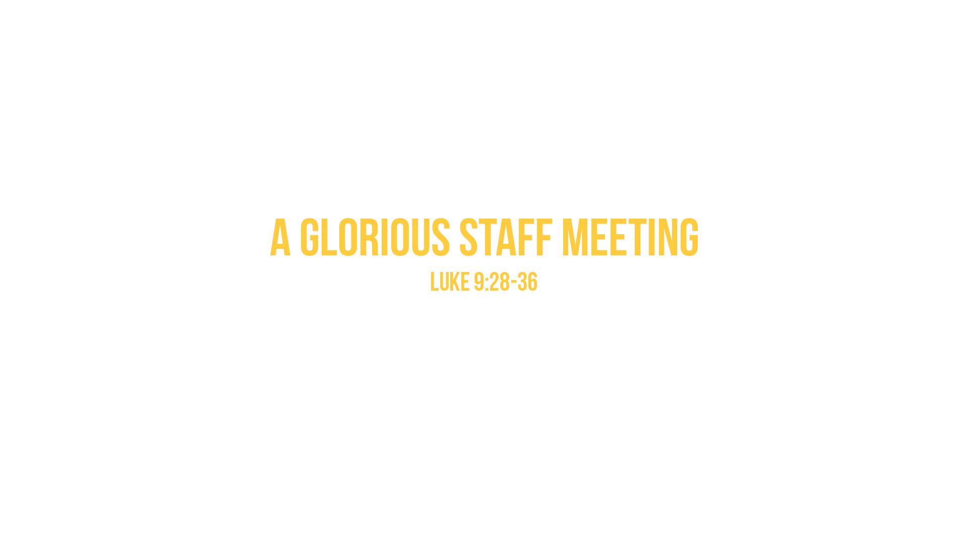 Glorious Staff Meeting.jpg