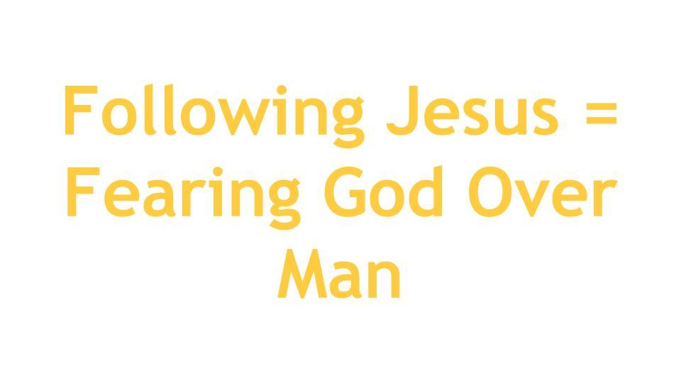 Following Jesus = Fearing God Over Man.jpg