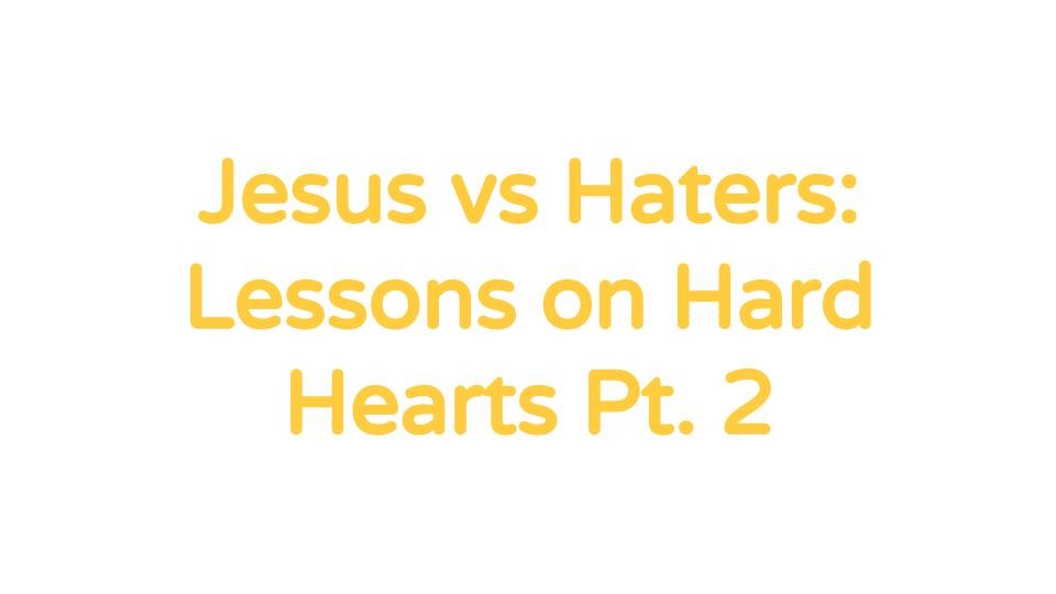 Copy of Jesus vs. Haters- Lessons on Hard Hearts.jpg
