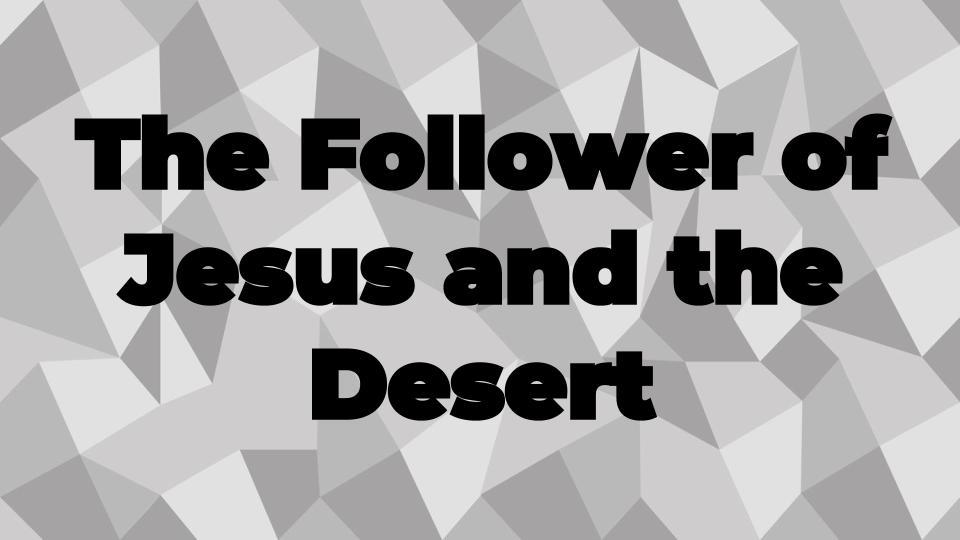 The Follower of Jesus and the Desert.jpg