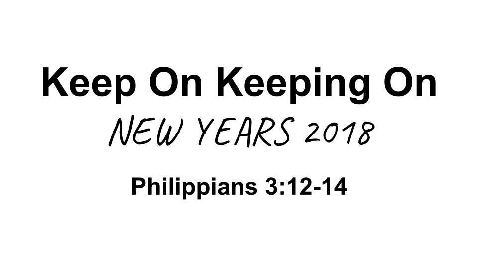 Keep On Keeping On NEW YEARS 2018.jpg