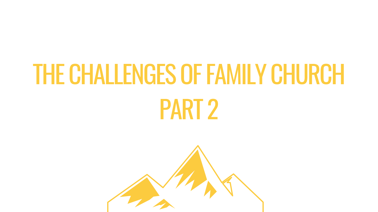 THE CHALLENGES OF FAMILY CHURCH PART 1 (1).png