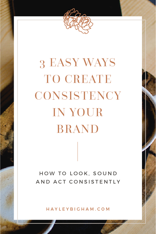 3-Easy Ways to create consistency in your brand - how to look sound and act consistently - HB Designs