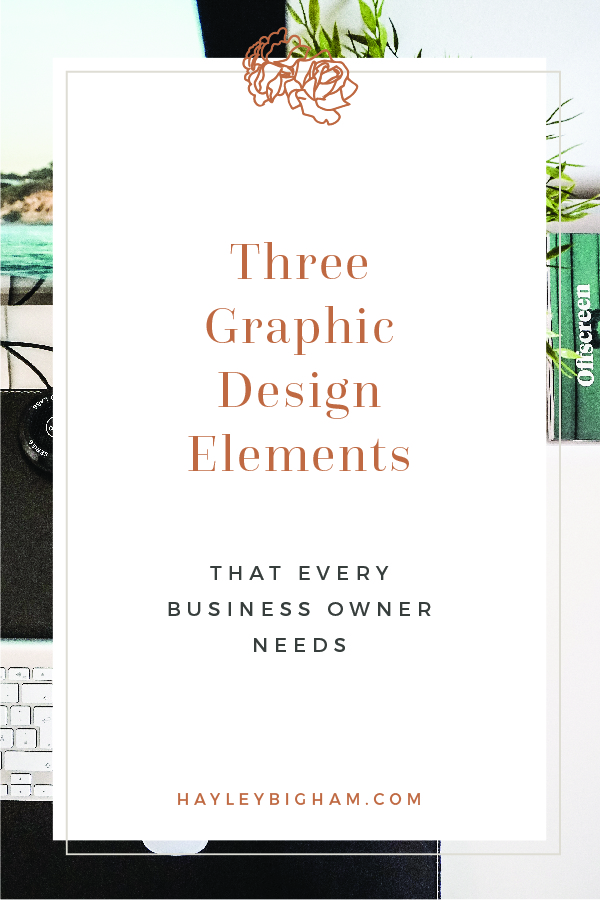 Pinterest-ThreeGraphicDesignElementsEveryBusinessOwnerNeeds-HayleyBighamDesigns-01.jpg