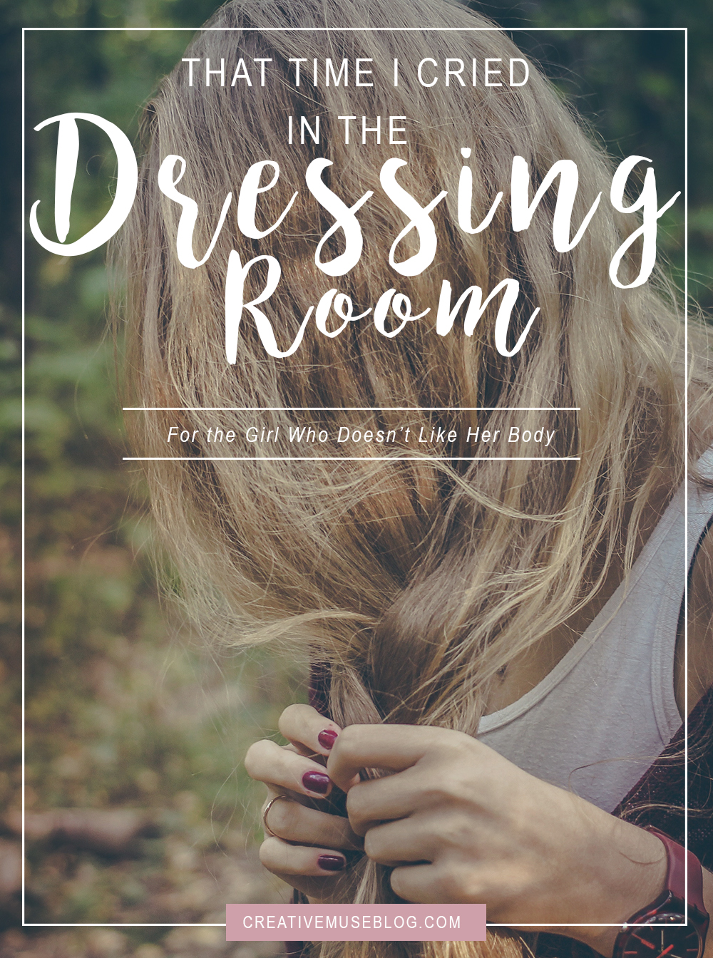 That Time I Cried in the Dressing Room // Body Image // Christian Girl Resources // Christian Girl Advice // Confidence // Love Your Body // Self-Esteem