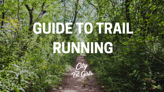 Guide To Trail Running City Fit Girls.png