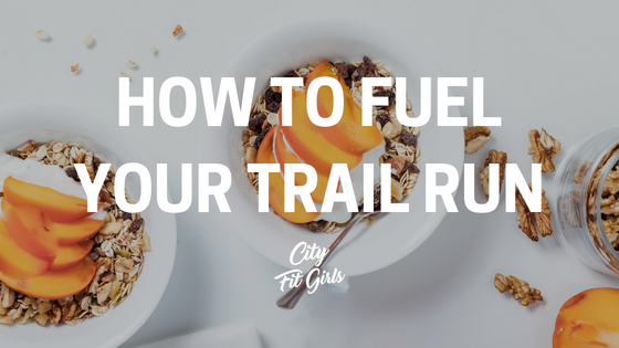 fuel-your-trail-run-city-fit-girls.png