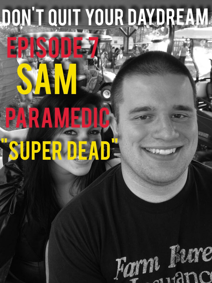 In Episode 7 of Don't Quit Your Daydream we have a conversation with a real hero. No, not Batman but a paramedic named Sam. Sam discusses various scenarios he's dealt with throughout the years that have brought both tears and laughs. Working inside an ambulance can be a tough, challenging profession and Sam explains how to deal with stress and have fun along the way.