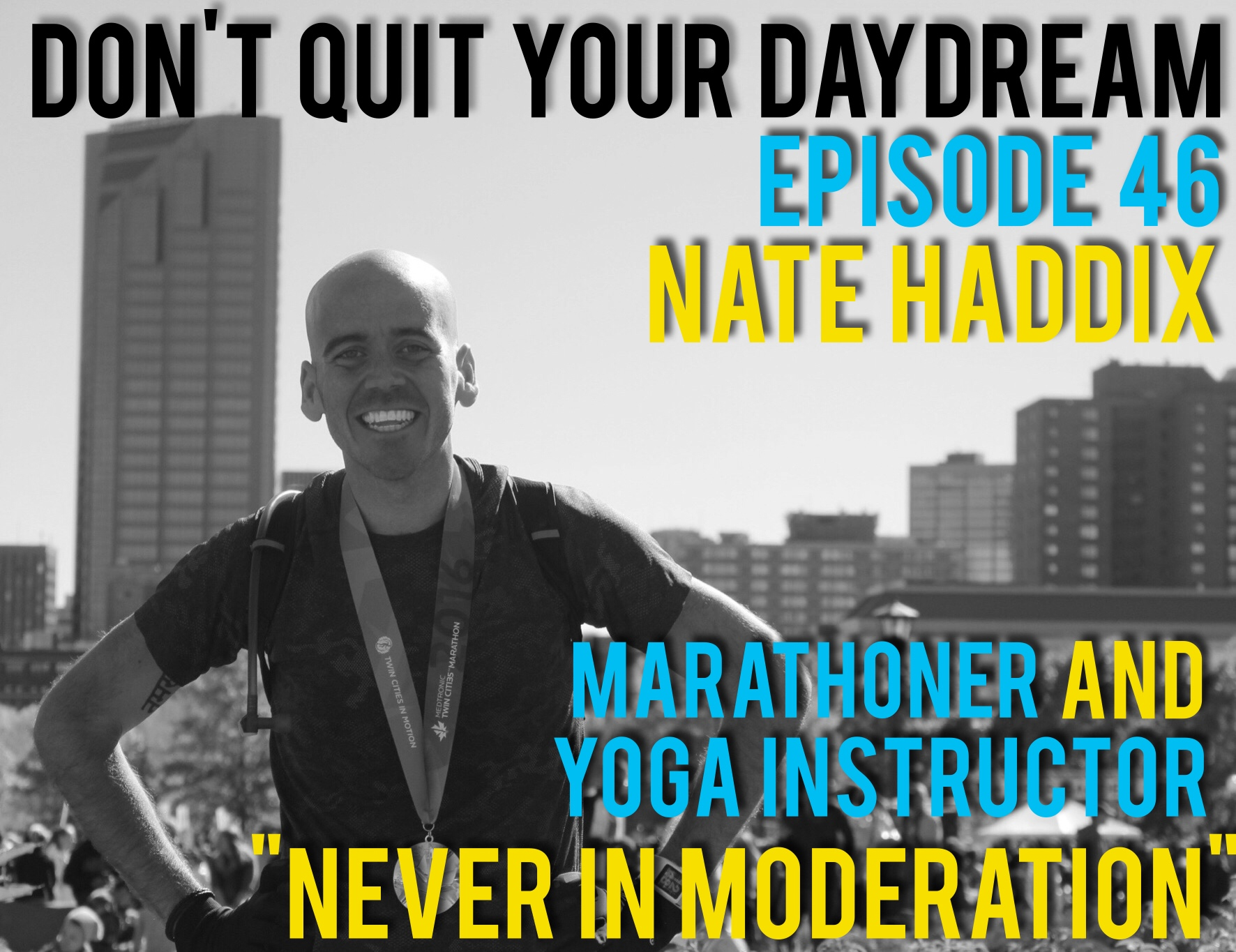 "Episode 46 of Don't Quit Your Daydream is with marathoner and yoga instructor, Nate Haddix! Nate has utilized fitness to create a positive change in his life which has led him to impressive weight loss and countless adventures. In the process of running a marathon in all 50 states, Nate shares with us his journey which includes several bumps but many more finish lines.  Song of the week is ""human Touch"" by pop sensation Betty Who. Check out all of her tunes by visiting:  https://soundcloud.com/bettywhomusic"