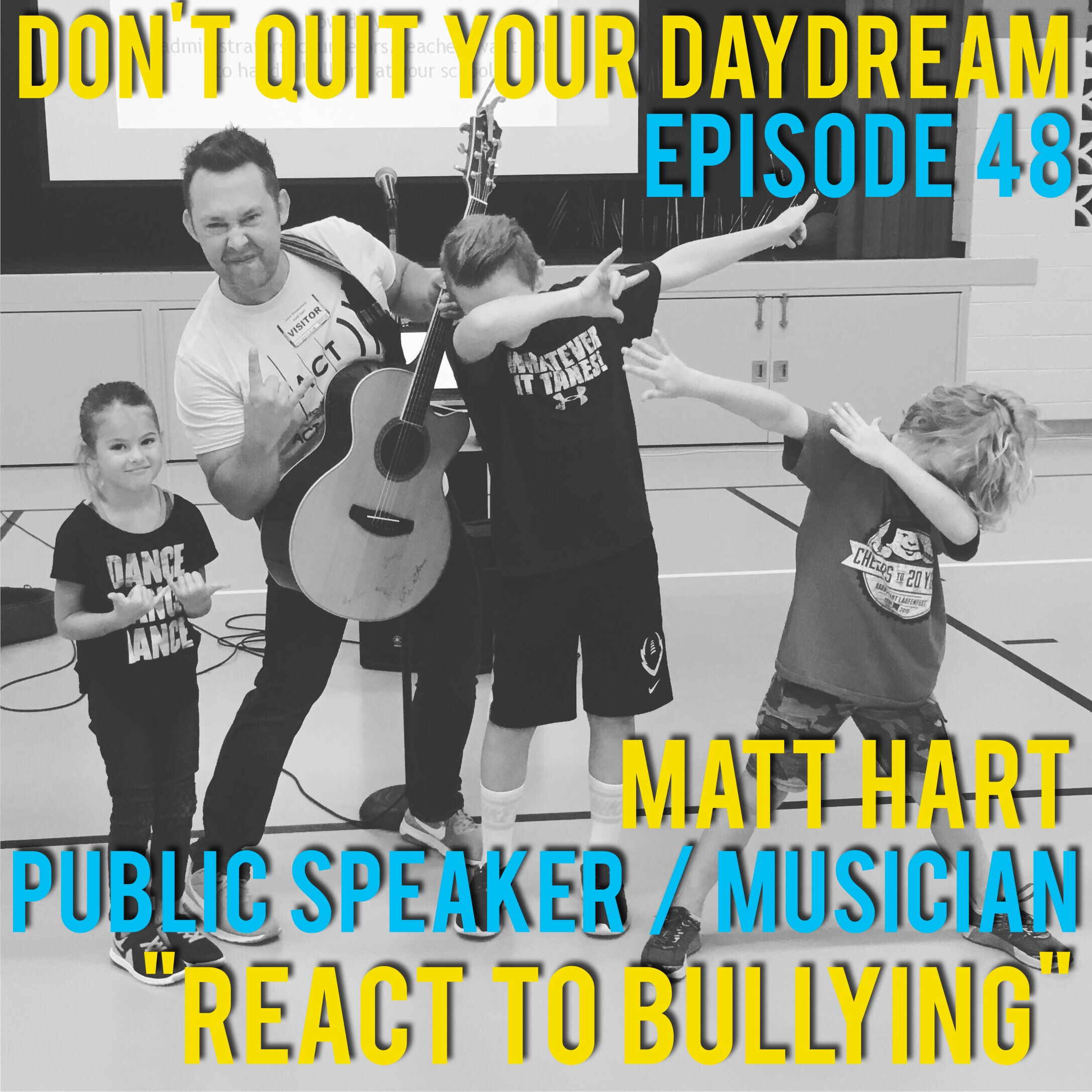 "Episode 48 of Don't Quit Your Daydream is with public speaker Matt Hart who dropped by to discuss his anti-bullying campaign, ""ReACT to Bullying"". Matt discusses the impact he is able to make on students with his presentations and positive messaging. Recently celebrating his 100th school visit, Matt has come up with the perfect way to inform children on how they should handle bullies. Find out more about ReACT to Bullying by visiting:  https://www.facebook.com/reacttobullying/  and stop by to see Matt yourself on Feb.24th:  https://www.facebook.com/events/1843020535939736/   Song of the week is ""As Far As We Can Go"" from the indie pop duo: Seeyatmrw. With a blend of positivity and acoustic goodness, this band is sure to put you in a good mood.  https://www.facebook.com/seeyatmrw/"