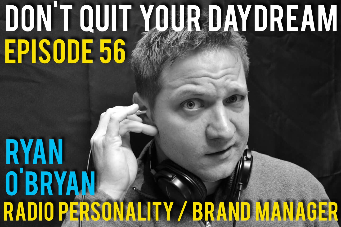 "Episode 56 of Don't Quit Your Daydream is with talented Radio DJ and Kiss 106.1 Brand Manager: Ryan O'Bryan. Full of fantastic stories and wonderful advice in regards to the world of radio, Ryan has spent over a decade behind the microphone. We discuss the ever evolving medium, what makes a good DJ stand out, the worst thing he's ever said ""on air"" and making the most out of an opportunity.  Song of the week is ""Ember"" from Jason Lee McKinney. His upcoming Triple EP ""Sacred Southern Soul"" releases on 04/22. Check it out  https://www.jasonleemckinneyband.com/"