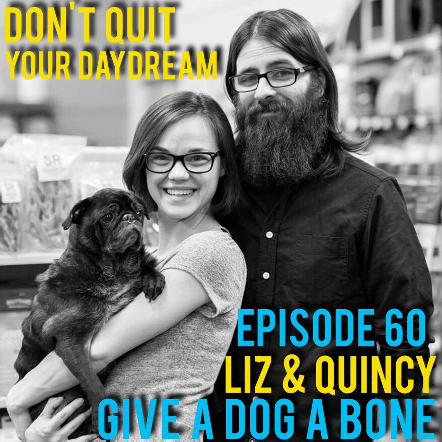 "Episode 60 of Don't Quit Your Daydream is with the owners of Give A Dog a Bone, Liz and Quincy Zikmund! With a passion for animals and nutrition, Liz and Quincy have found the perfect way to help provide for the furry members of the community. Now owning the business for 2 years they have gathered a plethora of information that is perfect for current and potential business owners alike to hear. Check out their store by going to:  https://www.facebook.com/DogBoneMarket/?pnref=story  or  dogbonemarket.com   Song of the week is ""Sour Diesel"" by rad electronic artist Apulu. Find more tunes by going to  https://www.facebook.com/apuluofficial/?pnref=story"