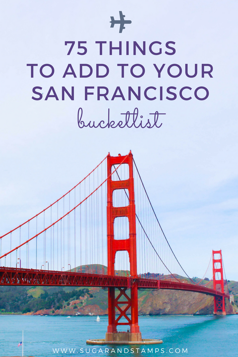 75 Things to Add to Your San Francisco Bucket List