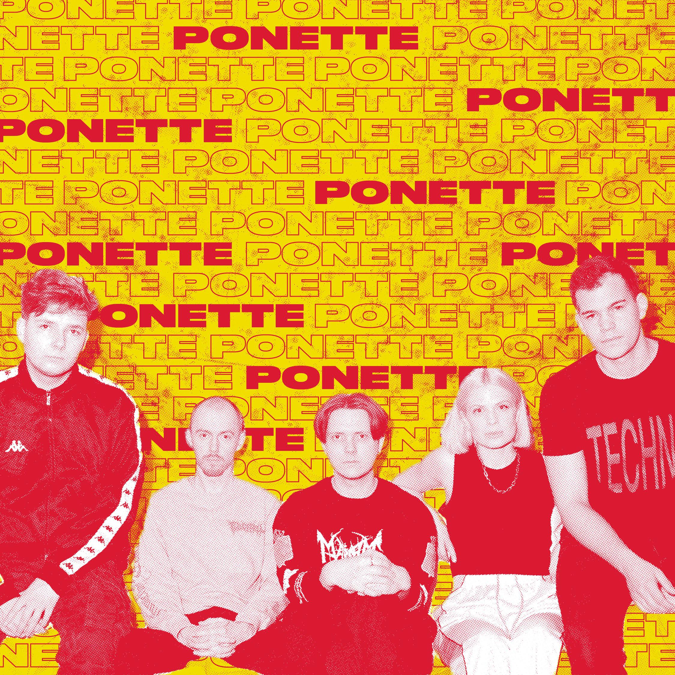 Ved å kombinere grunge-attitude med fengende, mørk popmusikk, har kvintetten Ponette allerede blitt dratt fram som «one to watch» av noen av verdens ledende tastemakere. I et stilrent univers satt sammen av delikate, fengende vokal-hooks, glitchete gitarer og tighte, elektroniske trommer beveger Ponette seg i et dynamisk lydlandskap vekslende mellom energiske og intense elementer på høyde med Die Antwoord-produksjoner og majestetiske, euforiske partier som kan minne om Susanne Sundfør på sitt beste. Ny EP er på vei til høsten!