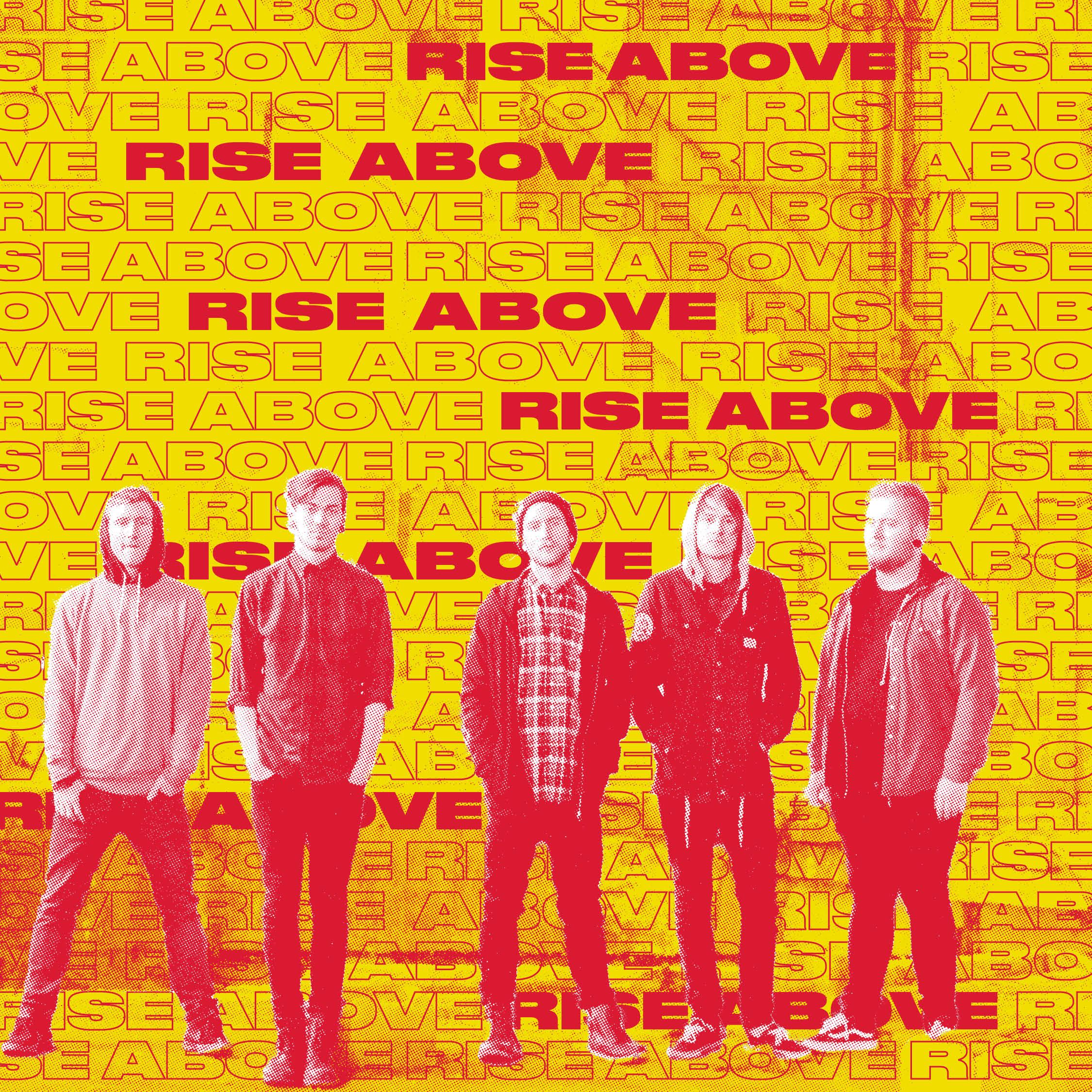 RISE ABOVE er fem gutter fra Agder som tøyer grensene innen hardcore punk. Bandet beskrives som et «et forfriskende adrenalinrush fra start til slutt», «kompromissløst og rett i trynet» og «forbanna bra hardcore, enkelt og greit». Debut-EPen fikk mye positiv oppmerksomhet fra blant annet P3 Urørt og flere andre musikkjennere.