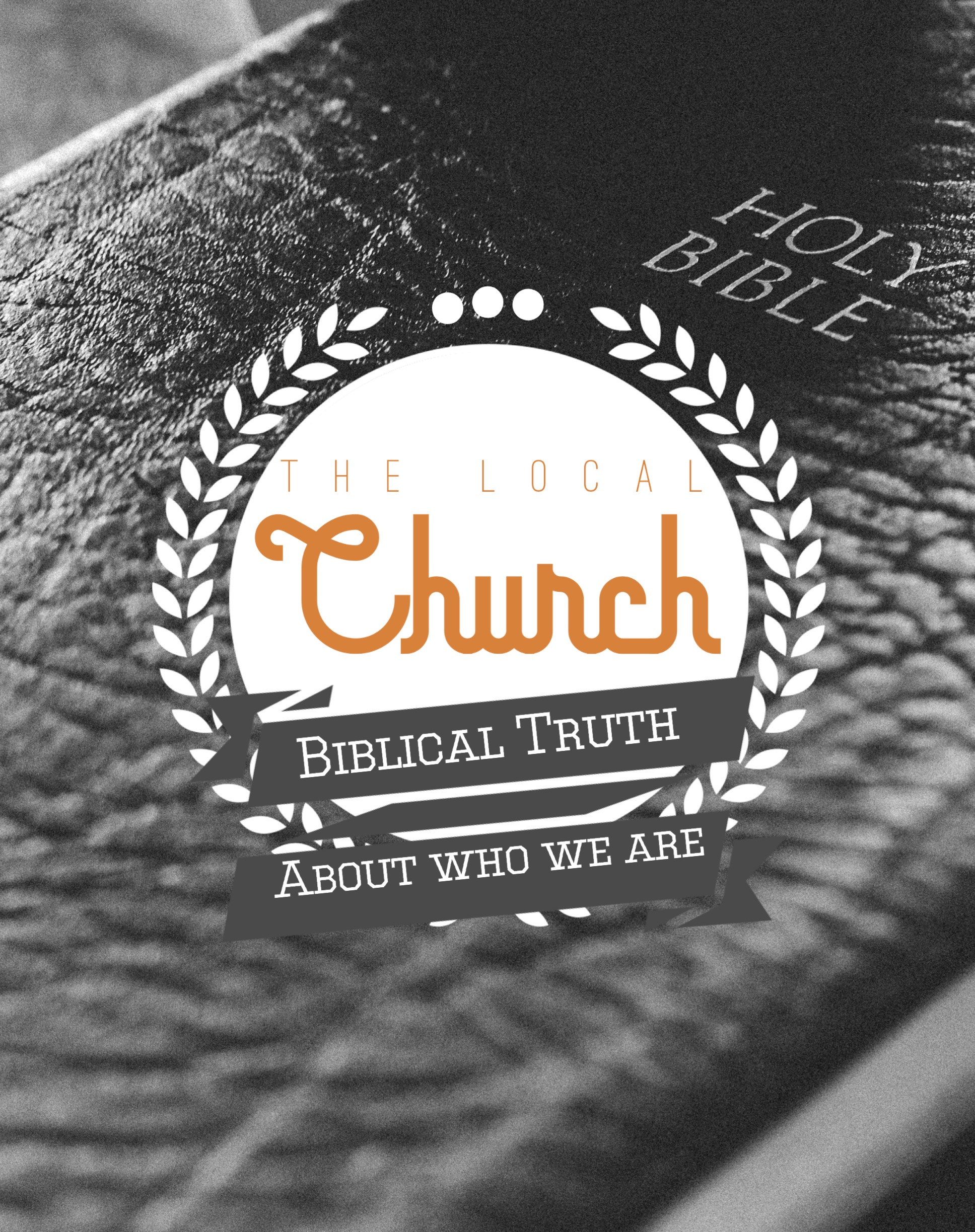 The Local Church - Biblical Truth About Who We Are