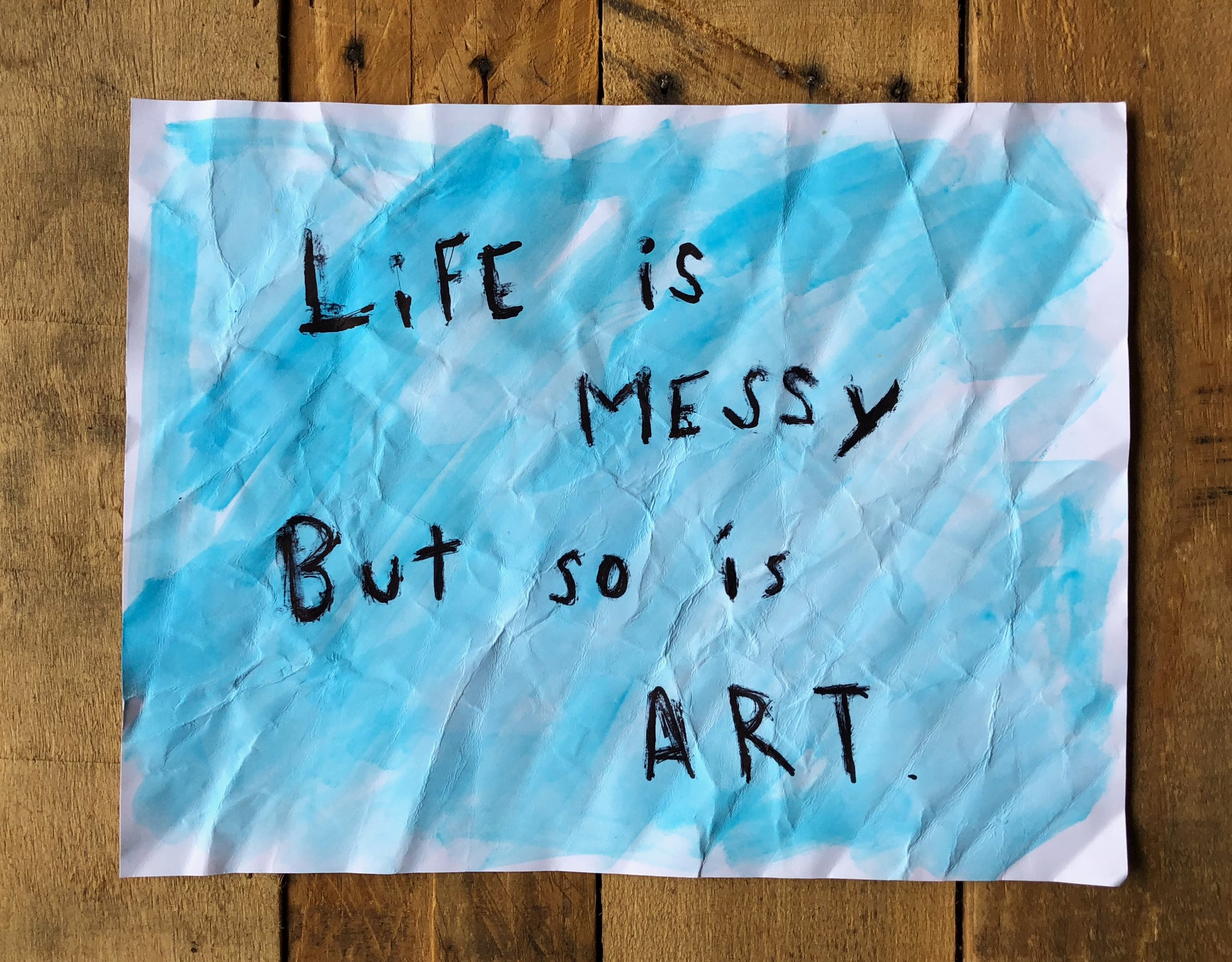 Life is messy, but so is art.