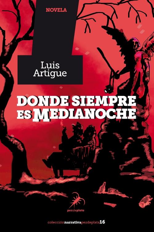 ARTIGUE, Luis.  Donde siempre es medianoche . Oviedo. Pez de Plata. 2018.