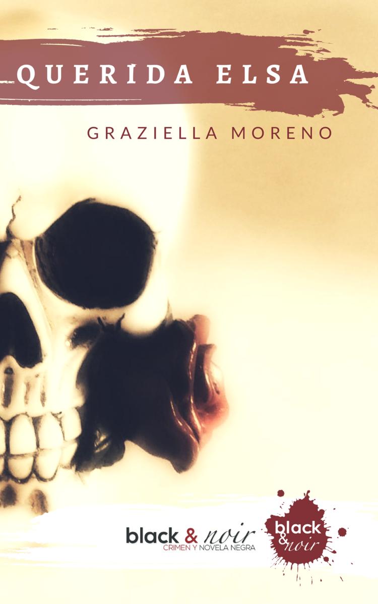 MORENO, Graziella,  Querida Elsa , Madrid, Black & Noir, 2018.
