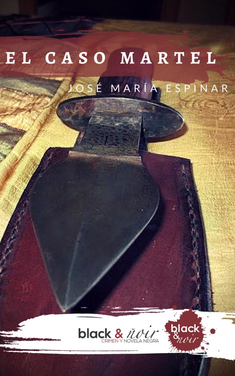 ESPINAR, José María,  El caso Martel , Madrid, Black & Noir, 2018.