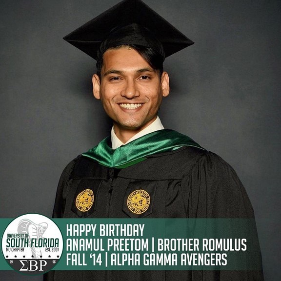 The Mu Mecca chapter would like to wish a Happy Birthday to Mr. Anamul Preetom, Brother Romulus, of Fall '14. We also would like to congratulate him on graduating from the USF Health Morsani College of Medicine with a Masters in Health Informatics this past weekend! We hope you have a blessed day with family and friends! #ΣΒΡ #MuMecca #SigrhoScholars