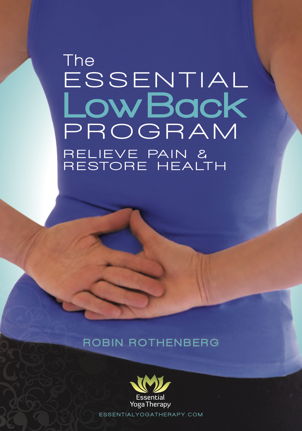 The Essential Low Back Program Essential Yoga Therapy