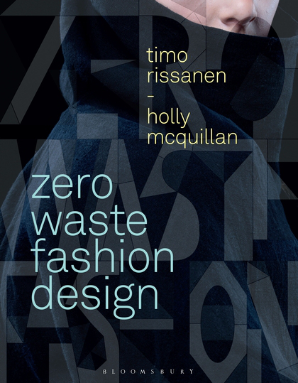 Zero Waste Fashion Design by   Timo Rissanen and Holly McQuillan,   Bloomsbury Publishing, 2015. Dark Matter Halo on the cover.