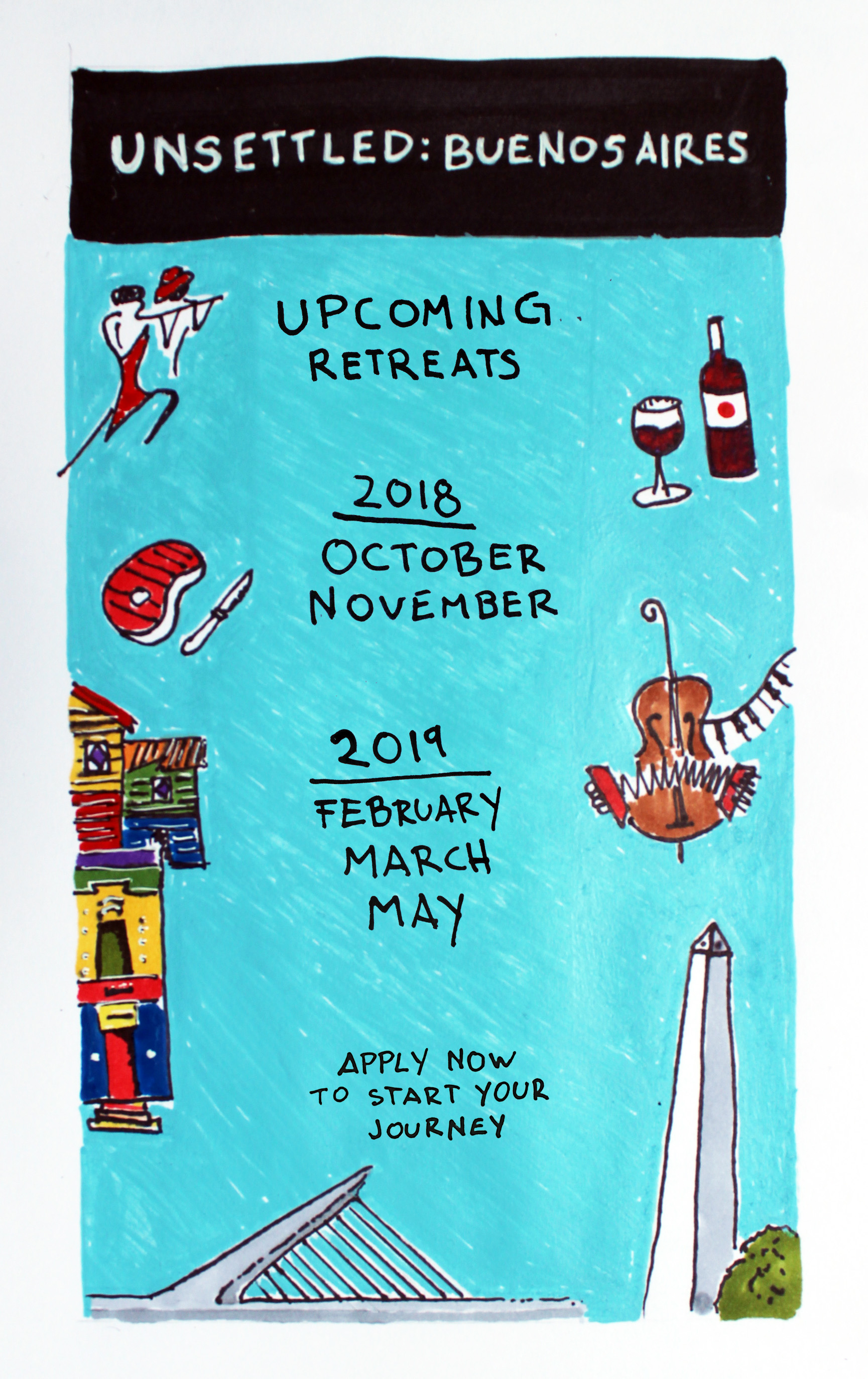 Unsettled: Buenos Aires - SEPT 28 - OCT 26 (ONE MONTH)OCT 27 - NOV 10 (TWO WEEKS)FEBRUARY, MARCH, MAY 2019 (ONE MONTH)