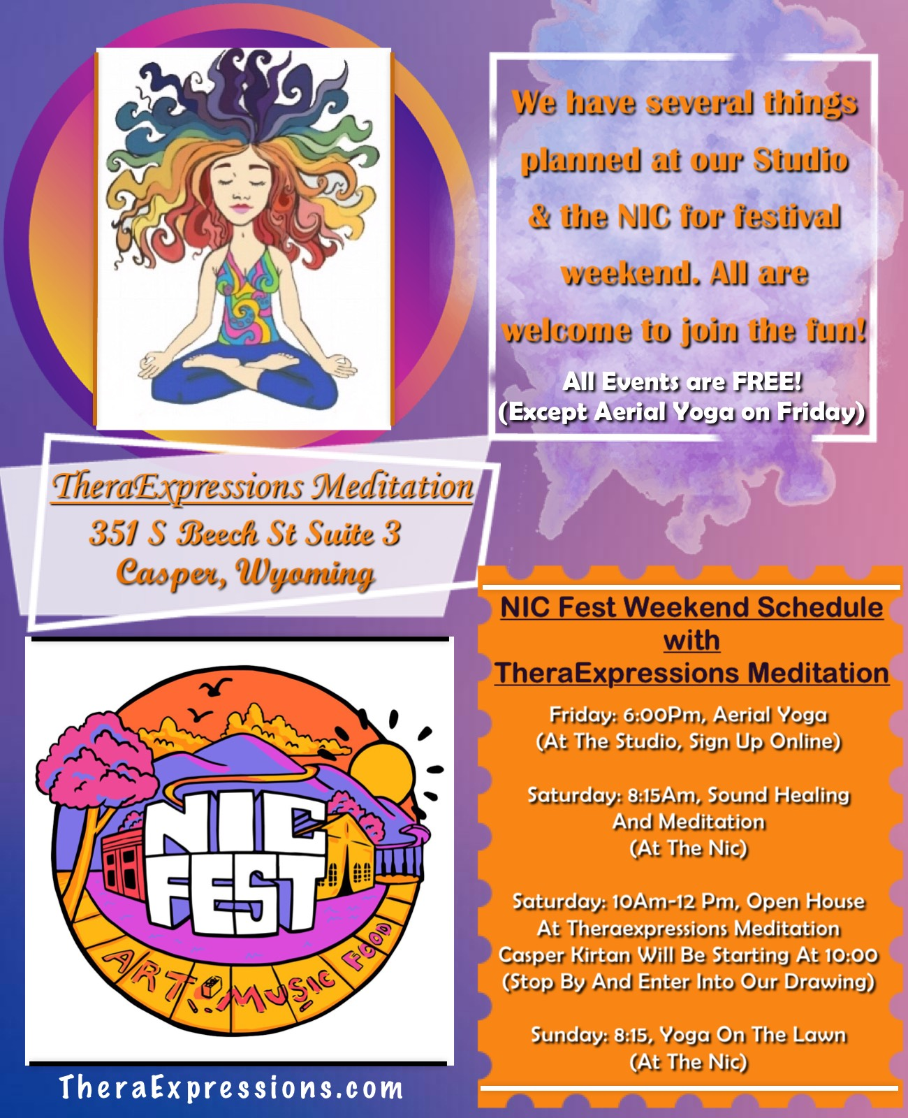 Friends! We are excited to be a festival sponsor this year for the NICfest! We have several things planned at the studio and at the Nicolaysen Art Museum for NICfest weekend that we hope that you can join in on!   All events are free (Aerial Yoga Friday night is 15.00) Bring your yoga mat!  Here is the schedule for NICfest weekend in collaboration with Theraexpressions Meditation. ( Please note that these events are an added bonus to NICfest festivities!  Friday: 6:00 p.m. Aerial Yoga (studio) Sign up online  Saturday: 8:15 a.m. Sound Healing and Meditation (at the NIC)  Saturday: 10:00 a.m.-12:00 p.m. (OPEN house at the studio)   Casper Kirtan will be starting at 10:00 a.m. (stop by and enter into our drawing)   Sundays: 8:15 a.m. Yoga on the Lawn (at the NIC)