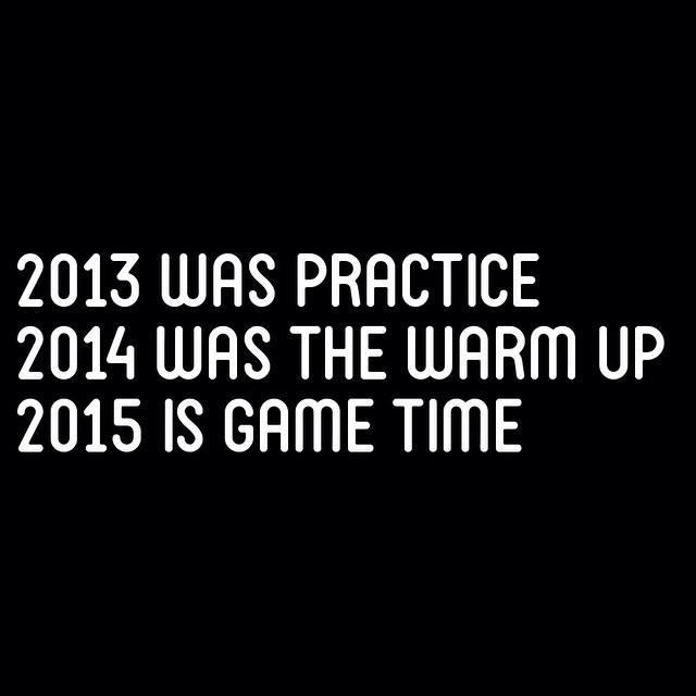 2013-was-practice-2014-was-the-warm-up-2015-is-game-time.jpg
