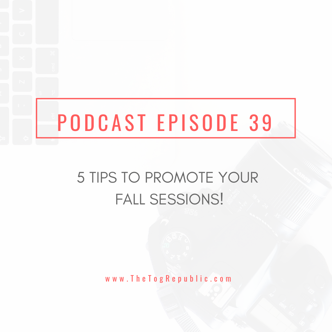 39: 5 Tips To Promote Your Fall Sessions