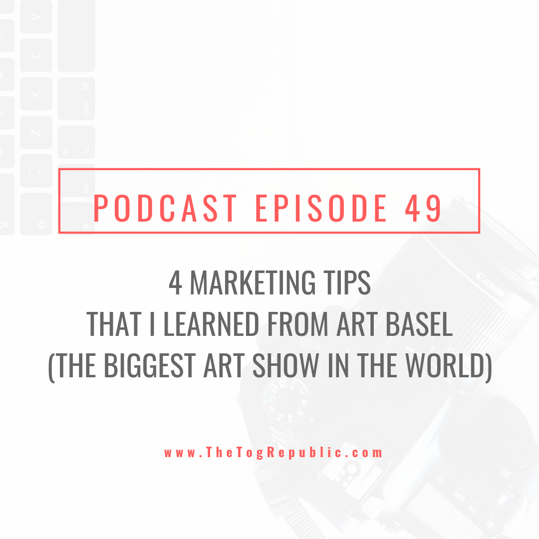 49: 4 Marketing Tips That I Leared From Art Basel (The Biggest Art Show In The World)