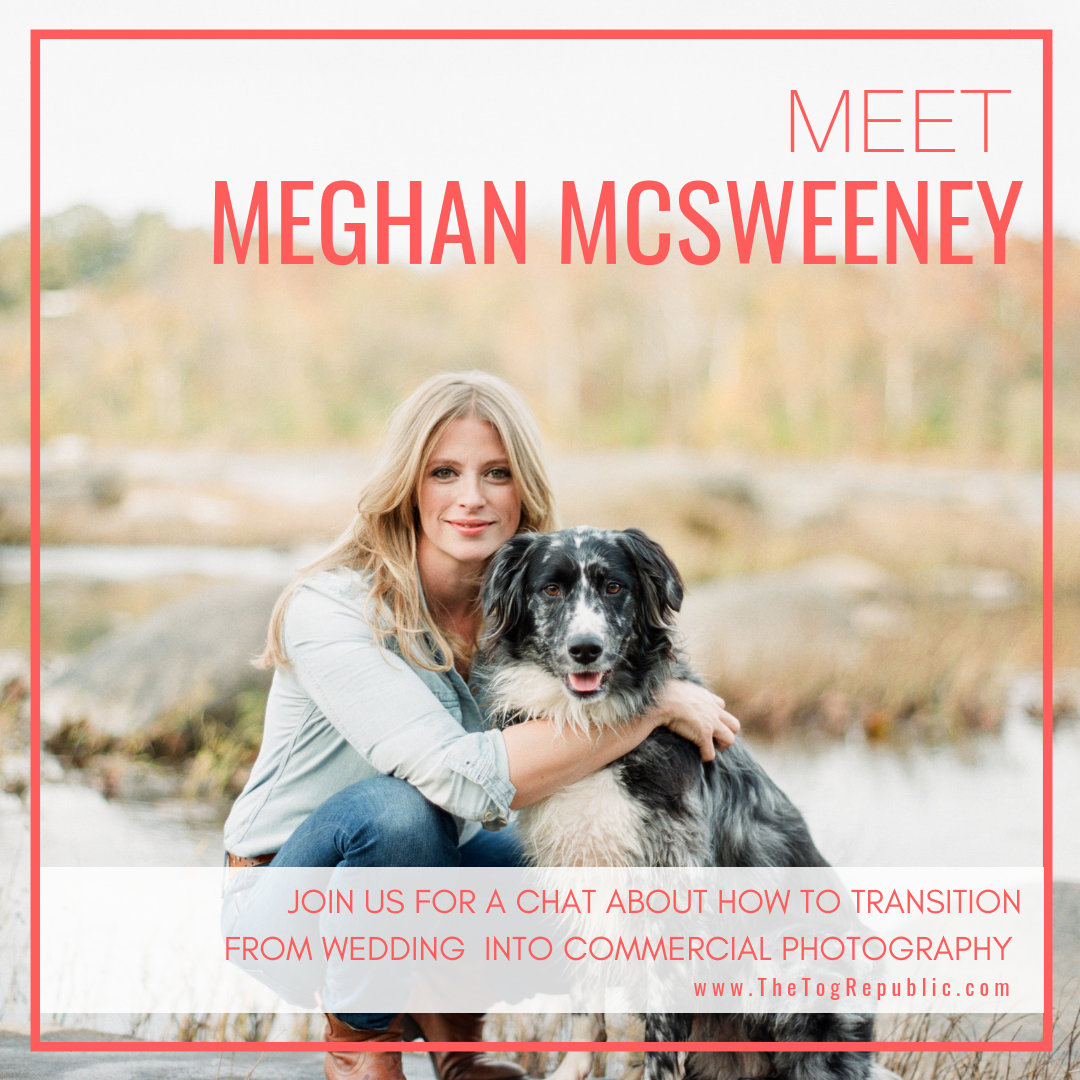 50:  A Chat With Meghan McSweeney About Transitioning From Wedding/Lifestyle into Commercial Photography