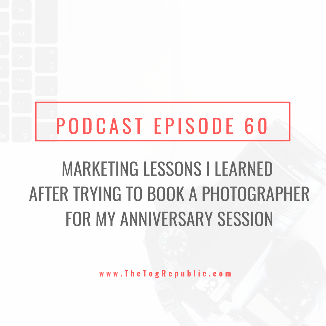 60: Marketing Lessons I Learned After Trying to Book a Photographer