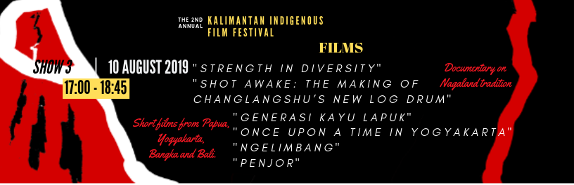 SHOW 3 |  5 PM - 6.45 PM  | August 10 | Documentary on Nagaland tradition & Short films from Papua, Yogyakarta, Bangka and Bali|   BUY TICKETS!