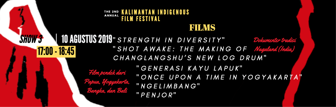 SHOW 3 |  17:00 - 18:45 WIB  | 10 Agustus | Dokumenter tradisi Nagaland (India) & Film pendek dari Papua, Yogyakarta, Bangka, dan Bali |   BELI TIKETNYA!