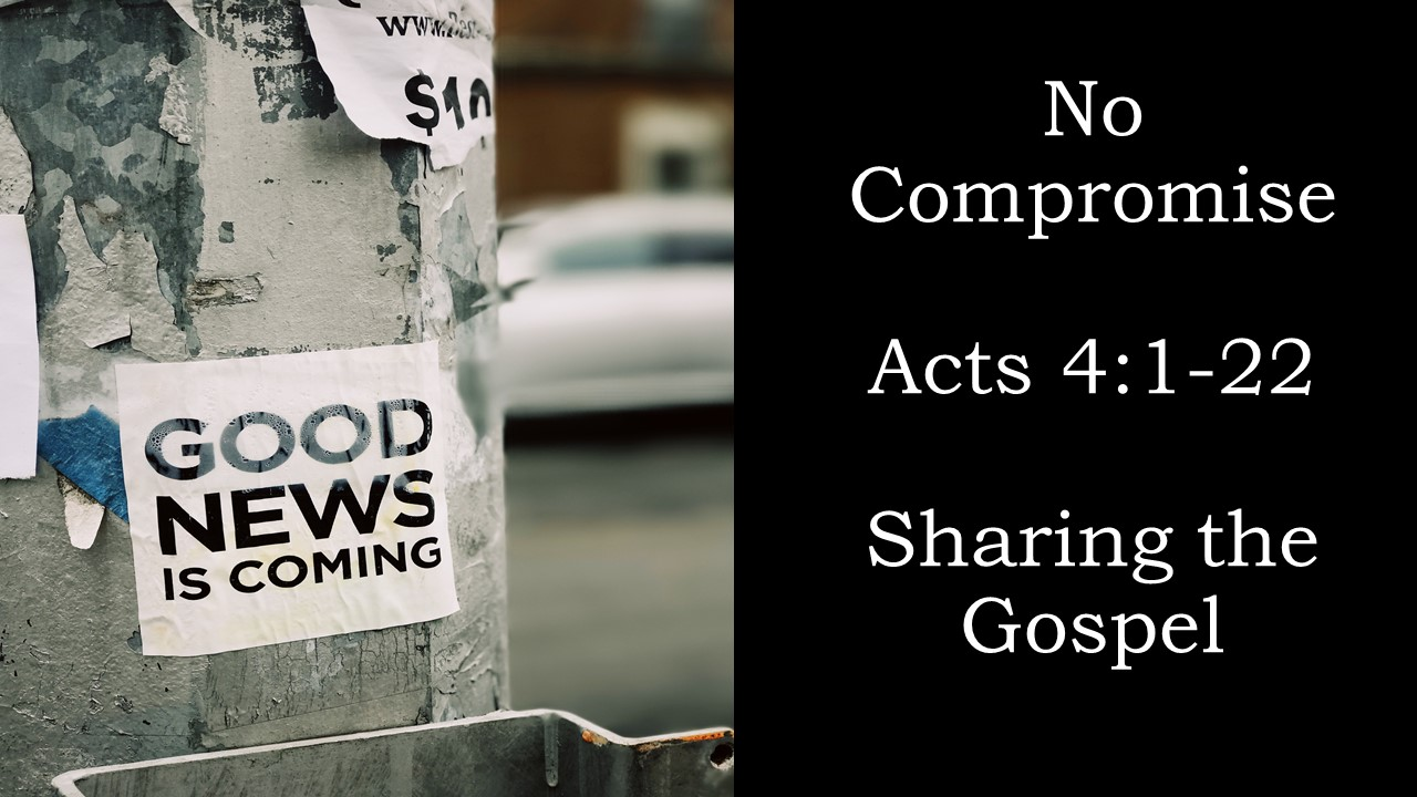 No Compromise Acts 4-1-22 Sharing the Gospel.jpg