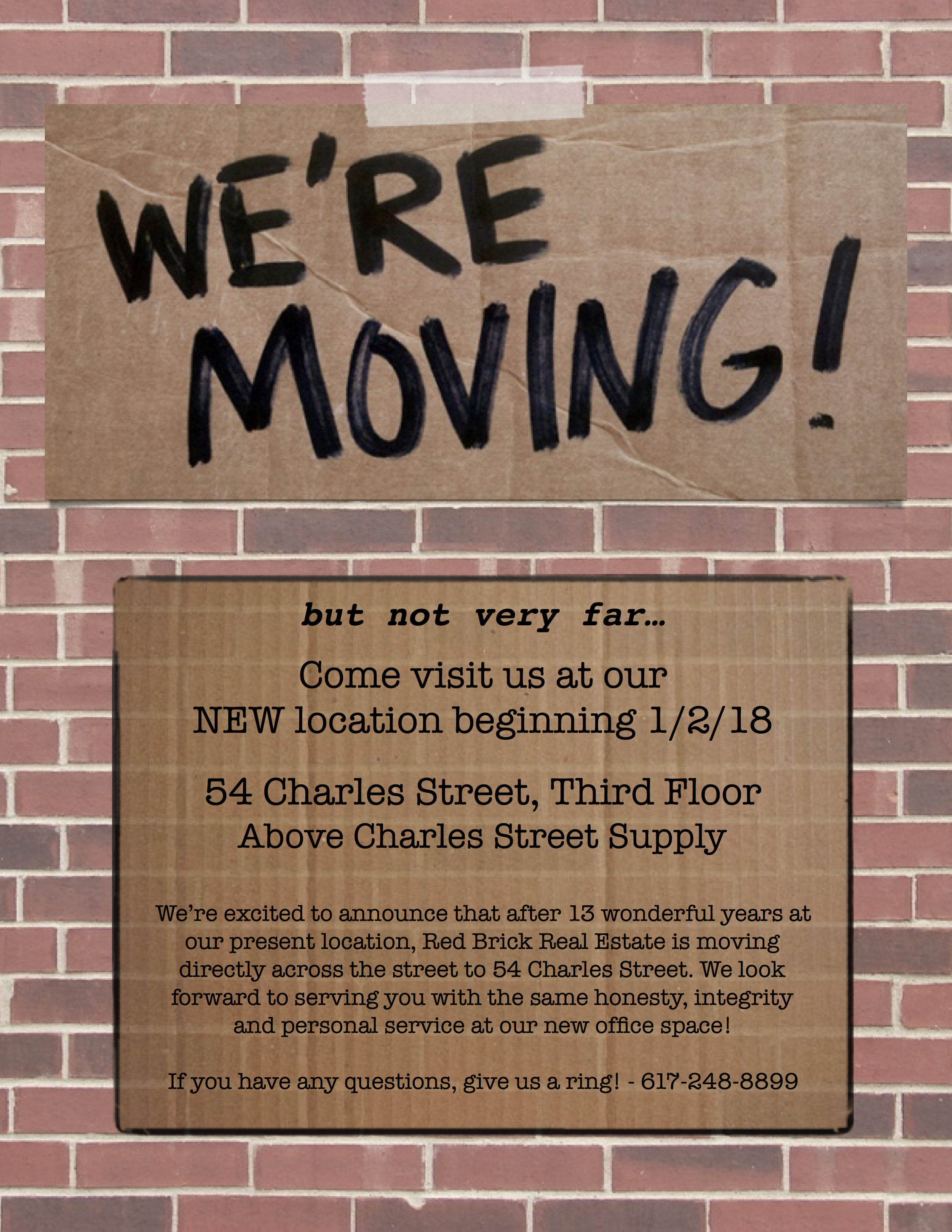 After 13 wonderful years at our present location, Red Brick Real Estate is moving to a larger location across the street at 54 Charles Street (Above Charles Street Supply). Come visit us at our new location in the new year!