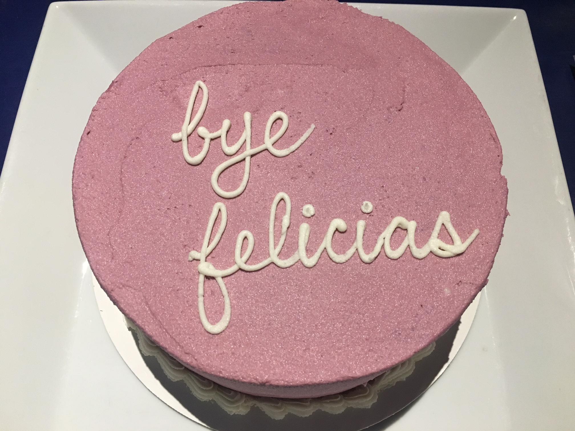 Cake - Bye Felicias.JPG