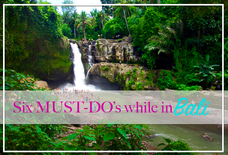 six must-do's while in bali