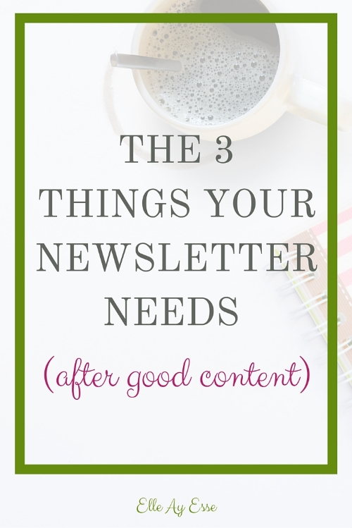 Now that I have talked your ear off earlier this week about newsletters and some alternatives for sending them I am going to go ahead and tell you about the 3 things your newsletter (for those if you who still send them, hey I'm trying fir a full no newsletter conversion here ;P ) needs, after you've plugged in you main post content.  You see, a lot of bloggers make the mistake of knowing content is king and skimping on the other extremely necessary things your readers want to see in a newsletter. That's not entirely wrong, of course. Content really is king. But even so, there are a few things you can do to ensure your readers are opening those emails and clicking over to your site.