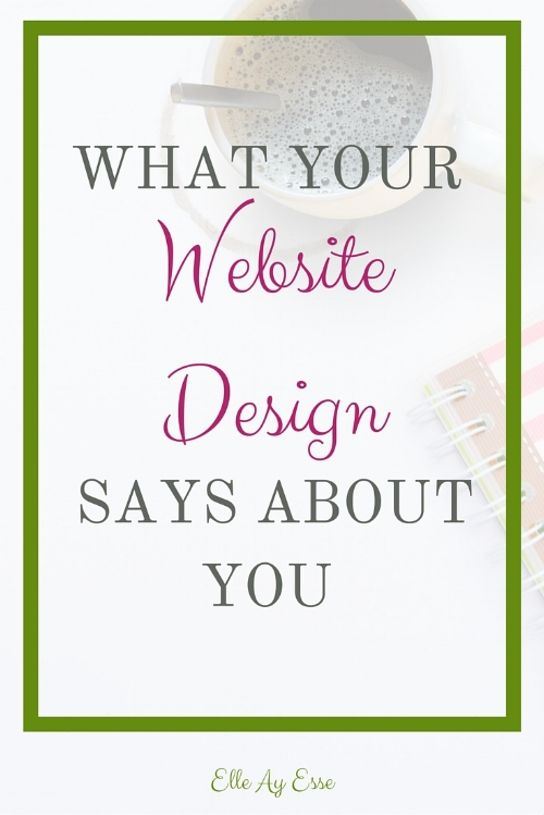 What your website design says about you is the first impression people will have of you in your online life. Whether it is that you love color or fonts or have a very clean aesthetic, when a new reader lands on your site, the impression is made first by what they see in a passing glance.