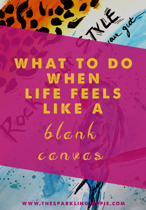What to do When Life Feels like a BlankCanvas
