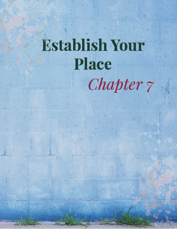 CHAPTER 7   Establish Your Place   Finally we discuss the boldness and individuality that blossoms from finding your place in the world.