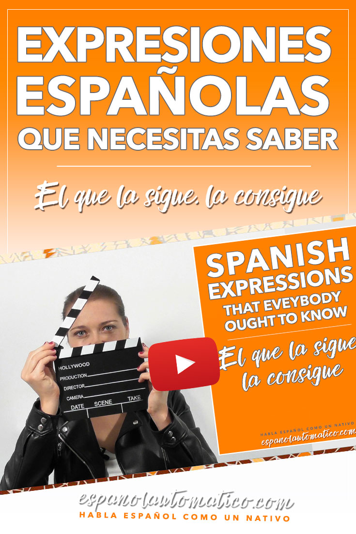 Expresiones españolas que necesitas saber: El que la sigue, la consigue [Spanish Podcast 030] Learn Spanish in fun and easy way with our award-winning podcast: http://espanolautomatico.com/podcast/ REPIN for later