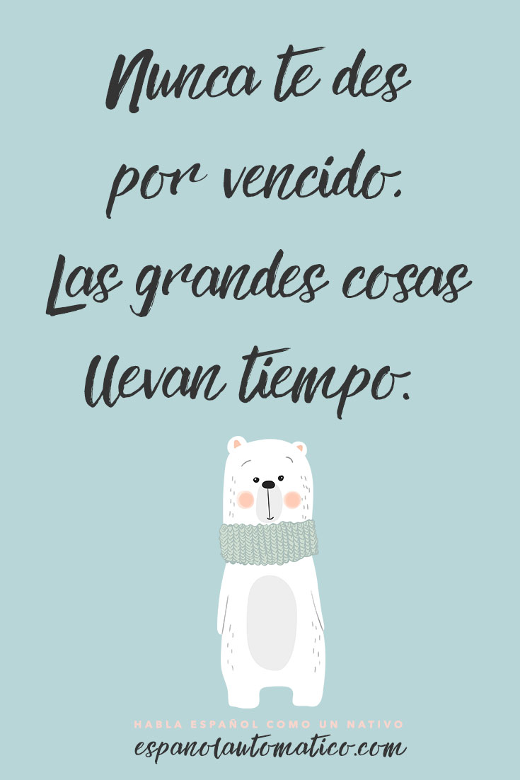 Nunca te des por vencido, las grandes cosas llevan tiempo. ✿ Spanish learning / Spanish Language / Spanish vocabulary / Spoken Spanish ✿ Learn Spanish in fun and easy way with our podcast: http://espanolautomatico.com/podcast/ REPIN for later