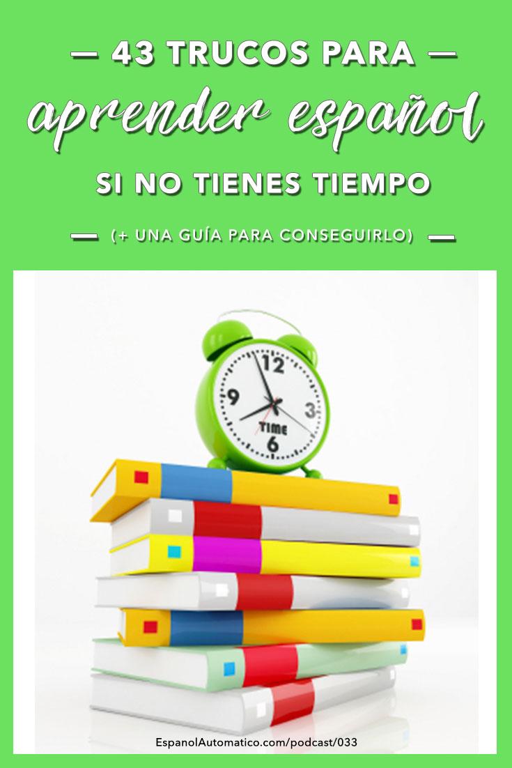43 poderosos trucos para aprender español si no tienes tiempo [FREEBIE] Aprende español con nuestro podcast español gratis - http://ESpanolAutomatico.com/podcast/033